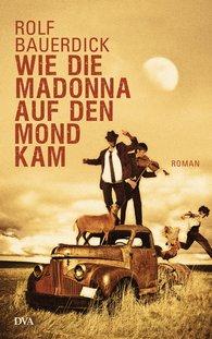 Rolf  Bauerdick - Wie die Madonna auf den Mond kam