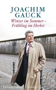 Joachim  Gauck - Winter im Sommer – Frühling im Herbst