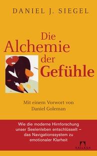Daniel J.  Siegel - Die Alchemie der Gefühle