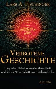 Lars A.  Fischinger - Verbotene Geschichte