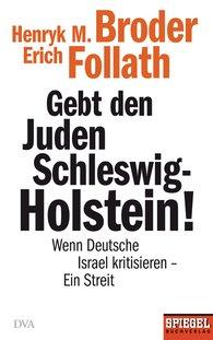 Henryk M.  Broder, Erich  Follath - Gebt den Juden Schleswig-Holstein!