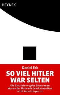 Daniel  Erk - So viel Hitler war selten