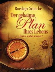 Ruediger  Schache - Der geheime Plan Ihres Lebens