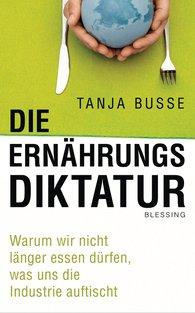 Tanja  Busse - Die Ernährungsdiktatur