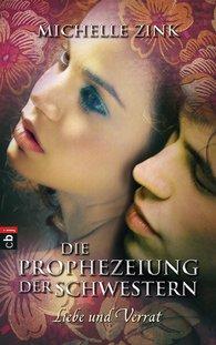 Michelle  Zink - Die Prophezeiung der Schwestern - Liebe und Verrat