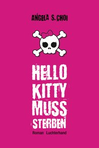 Angela S.  Choi - Hello Kitty muss sterben