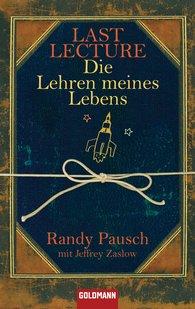 Randy  Pausch, Jeffrey  Zaslow - Last Lecture - Die Lehren meines Lebens
