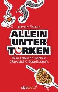Werner  Felten - Allein unter Türken