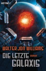 Walter Jon  Williams - Die letzte Galaxis