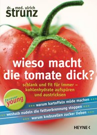 Ulrich  Strunz - Wieso macht die Tomate dick?