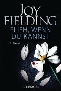 Joy  Fielding - Flieh wenn du kannst