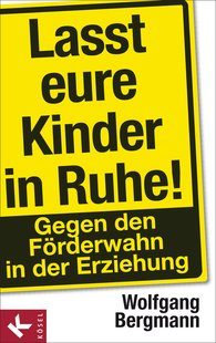 Wolfgang  Bergmann - Lasst eure Kinder in Ruhe!