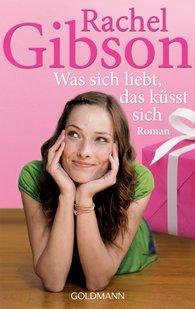 Rachel  Gibson - Was sich liebt, das küsst sich