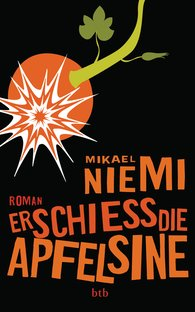 Mikael  Niemi - Erschieß die Apfelsine