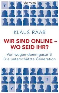 Klaus  Raab - Wir sind online - wo seid ihr?