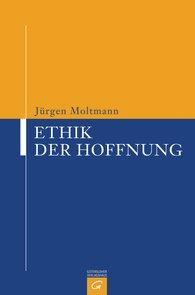 Jürgen  Moltmann - Ethik der Hoffnung