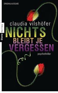 Claudia  Vilshöfer - Nichts bleibt je vergessen