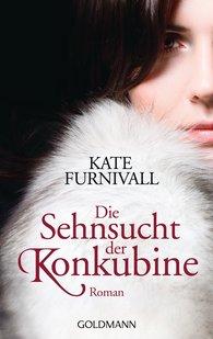 Kate  Furnivall - Die Sehnsucht der Konkubine