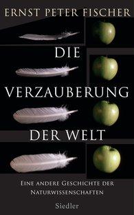 Ernst Peter  Fischer - Die Verzauberung der Welt