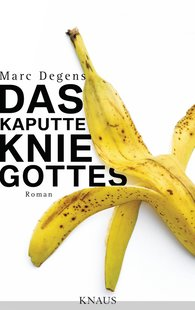 Marc  Degens - Das kaputte Knie Gottes