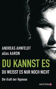 Andreas  Ahnfeldt (alias Aaron) - Du kannst es, du weißt es nur noch nicht