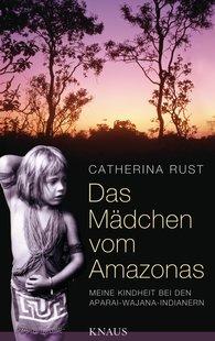 Catherina  Rust - Das Mädchen vom Amazonas