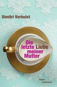 Dimitri  Verhulst - Die letzte Liebe meiner Mutter