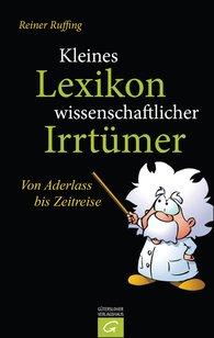 Reiner  Ruffing - Kleines Lexikon wissenschaftlicher Irrtümer