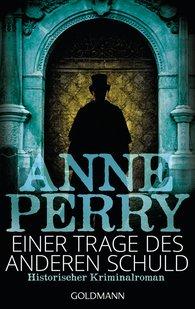Anne  Perry - Einer trage des anderen Schuld