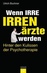 Ulrich  Buchner - Wenn Irre Irrenärzte werden