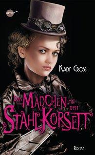 Kady  Cross - Das Mädchen mit dem Stahlkorsett