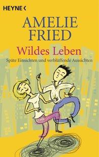 Amelie  Fried - Wildes Leben