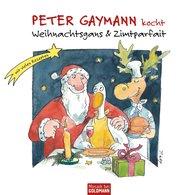 Peter  Gaymann - Peter Gaymann kocht - Weihnachtsgans & Zimtparfait