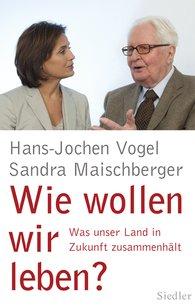 Hans-Jochen  Vogel, Sandra  Maischberger - Wie wollen wir leben?