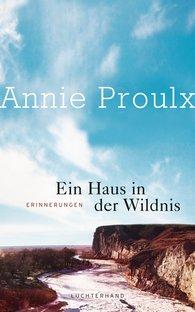 Annie  Proulx - Ein Haus in der Wildnis