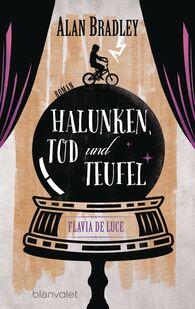 Alan  Bradley - Flavia de Luce 3 - Halunken, Tod und Teufel