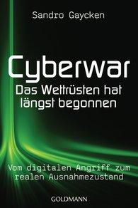 Sandro  Gaycken - Cyberwar - Das Wettrüsten hat längst begonnen