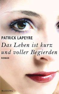 Patrick  Lapeyre - Das Leben ist kurz und voller Begierden