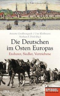 Annette  Großbongardt, Uwe  Klußmann, Norbert F.  Pötzl - Die Deutschen im Osten Europas
