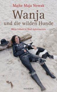Maike Maja  Nowak - Wanja und die wilden Hunde