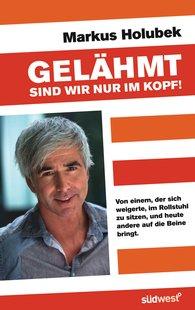 Markus  Holubek - Gelähmt sind wir nur im Kopf!
