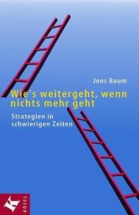 Jens  Baum - Wie's weitergeht, wenn nichts mehr geht