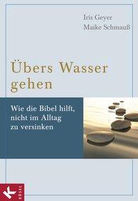 Iris  Geyer, Maike  Schmauß - Übers Wasser gehen
