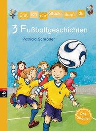Patricia  Schröder - Erst ich ein Stück, dann du - 3 Fußballgeschichten