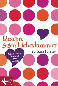 Barbara  Forster - Rezepte gegen Liebeskummer