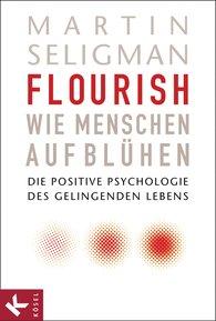 Martin  Seligman - Flourish - Wie Menschen aufblühen