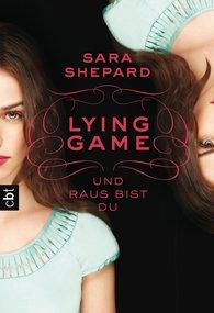 Sara  Shepard - LYING GAME - Und raus bist du