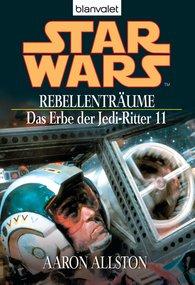 Aaron  Allston - Star Wars. Das Erbe der Jedi-Ritter 11. Rebellenträume