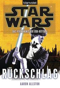 Aaron  Allston - Star Wars. Das Verhängnis der Jedi-Ritter 4. Rückschlag
