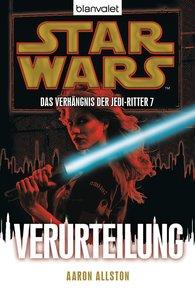 Aaron  Allston - Star Wars. Das Verhängnis der Jedi-Ritter 7. Verurteilung